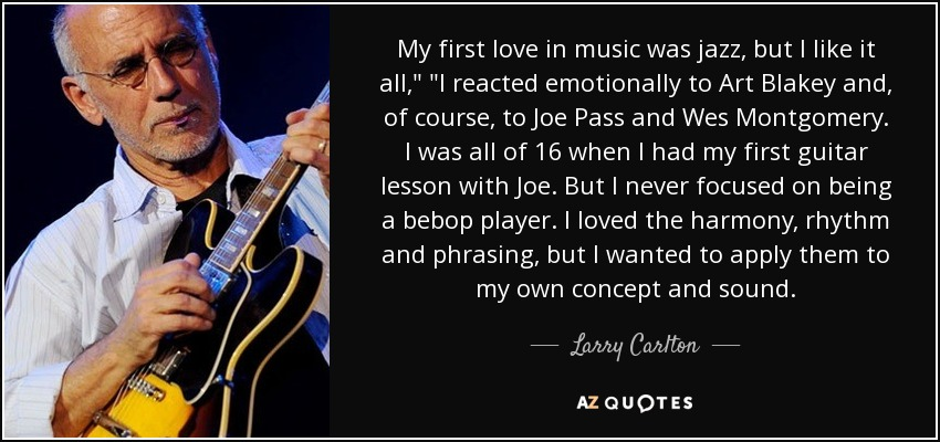 My first love in music was jazz, but I like it all,