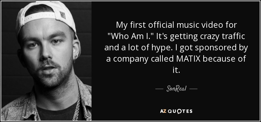 Sonreal Quote My First Official Music Video For Who Am I It S