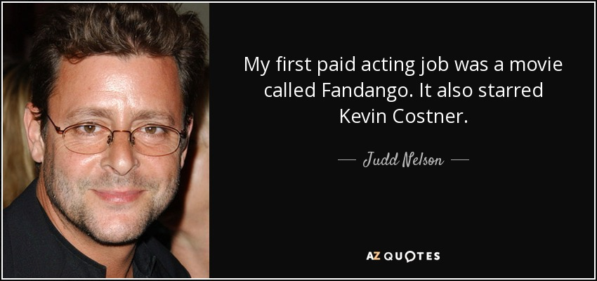 Judd Nelson Quote My First Paid Acting Job Was A Movie Called