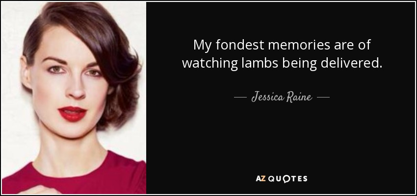 My fondest memories are of watching lambs being delivered. - Jessica Raine