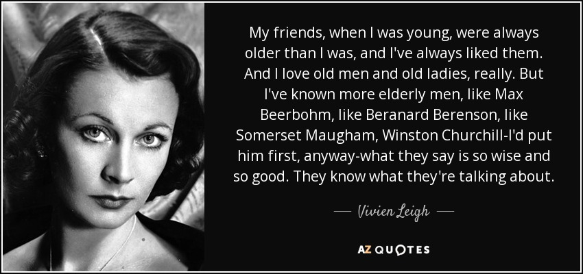 Winston Churchill Love Quotes Extraordinary Vivien Leigh Quote My Friends When I Was Young Were Always