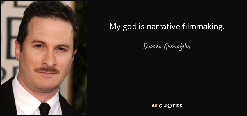 My god is narrative filmmaking. - Darren Aronofsky