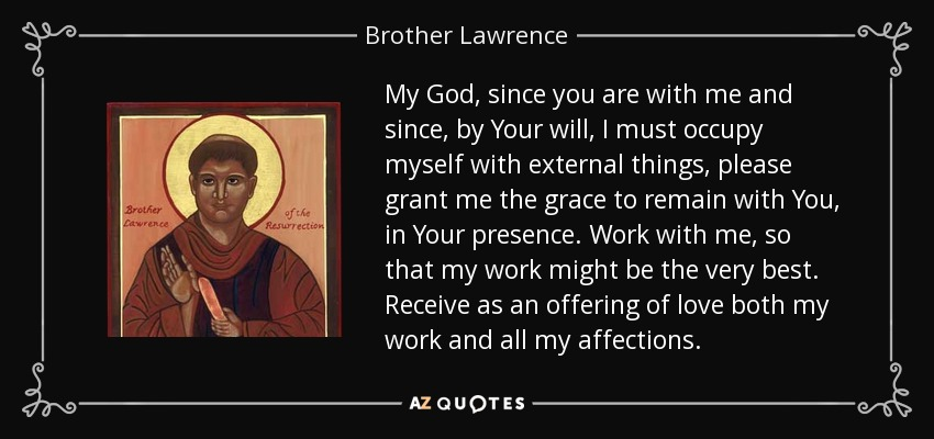 Brother Lawrence Quote My God Since You Are With Me And Since By