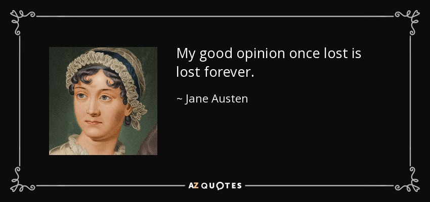 My good opinion once lost is lost forever. - Jane Austen