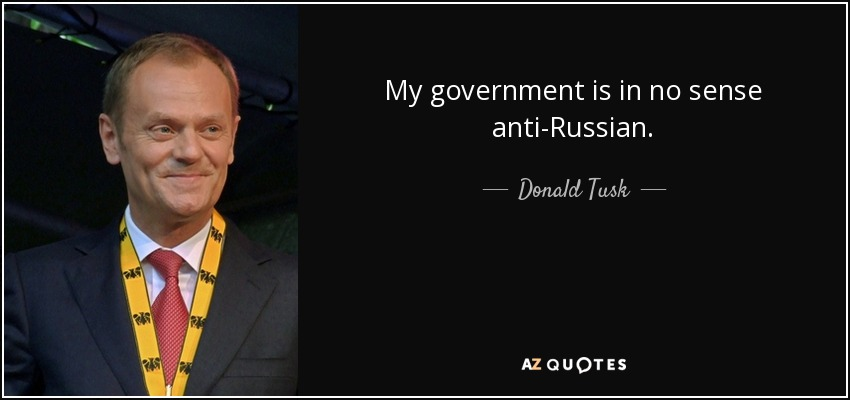 My government is in no sense anti-Russian. - Donald Tusk
