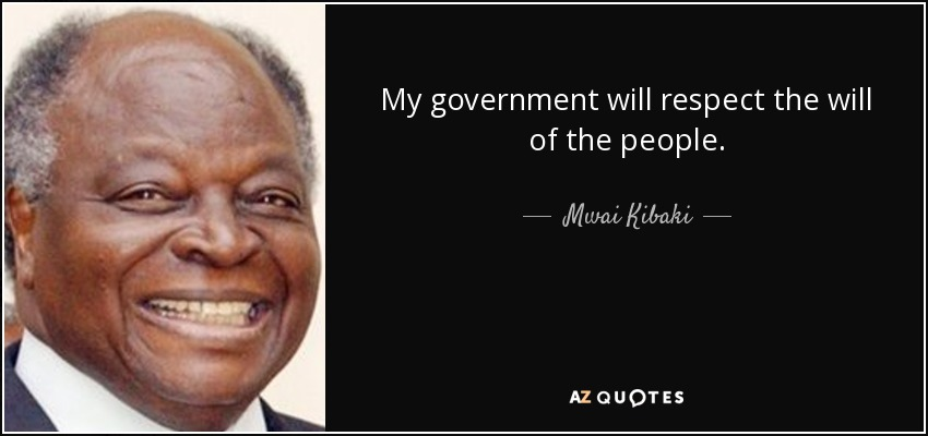 My government will respect the will of the people. - Mwai Kibaki