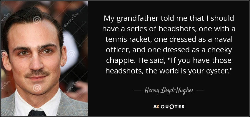 Henry Lloyd Hughes Quote My Grandfather Told Me That I Should Have