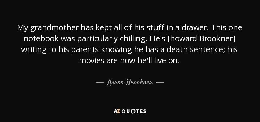 Aaron Brookner quote: My grandmother has kept all of his ...