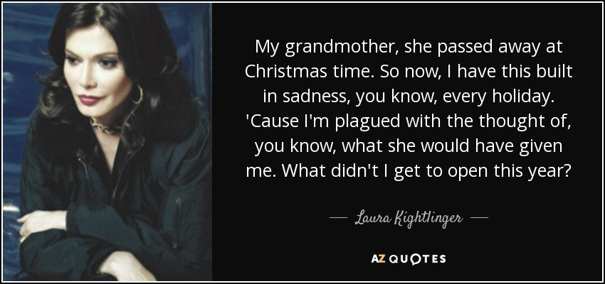 Laura Kightlinger quote: My grandmother, she passed away at ...