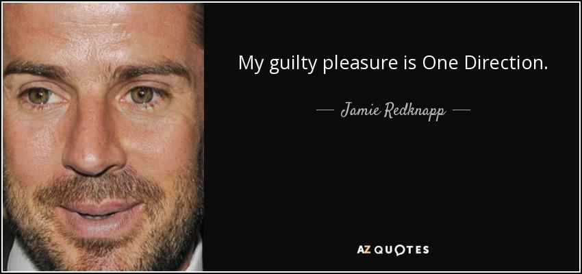 My guilty pleasure is One Direction. - Jamie Redknapp