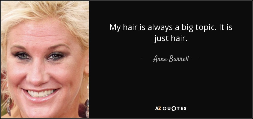Anne Burrell Quote My Hair Is Always A Big Topic It Is Just
