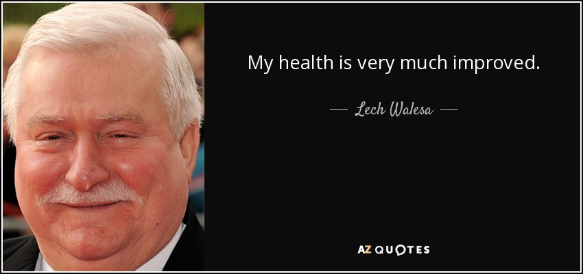 My health is very much improved. - Lech Walesa