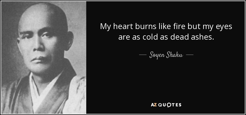 Soyen Shaku Quote My Heart Burns Like Fire But My Eyes Are As