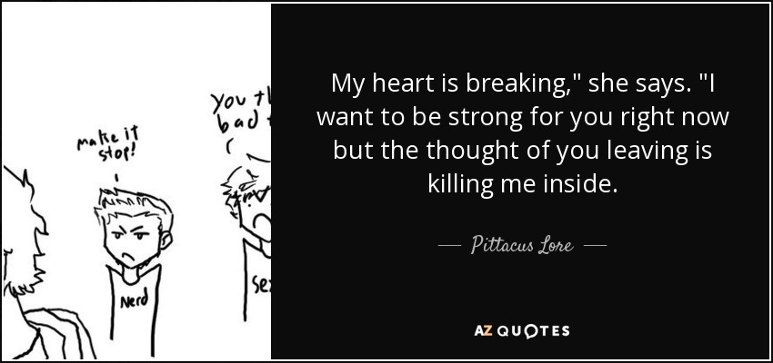 Pittacus Lore Quote My Heart Is Breaking She Says I Want To Be