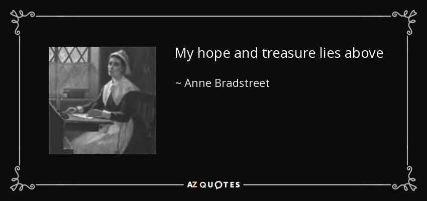 My hope and treasure lies above - Anne Bradstreet