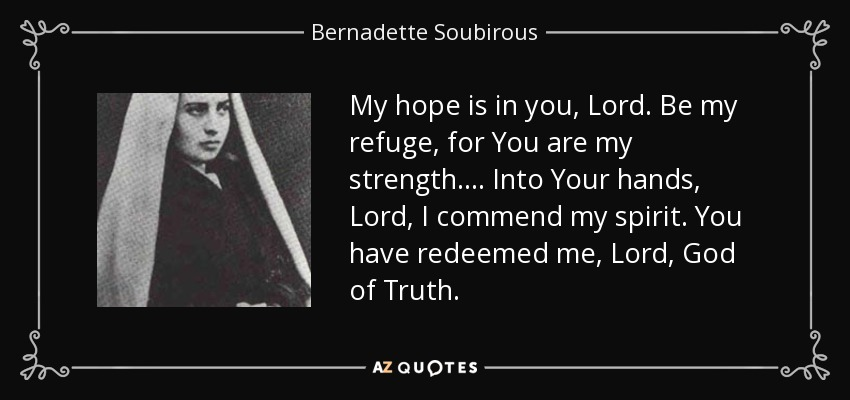 Bernadette Soubirous Quote My Hope Is In You Lord Be My Refuge