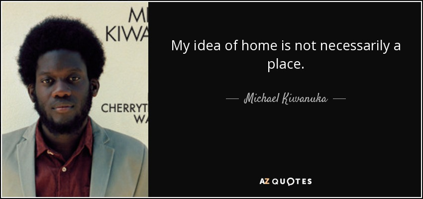 Michael Kiwanuka Quote My Idea Of Home Is Not Necessarily A
