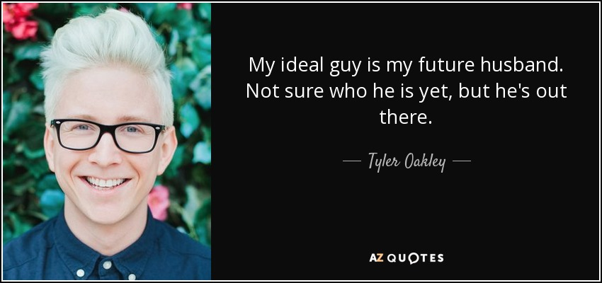 Tyler Oakley Quote My Ideal Guy Is My Future Husband Not Sure Who