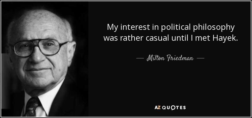 My interest in political philosophy was rather casual until I met Hayek. - Milton Friedman