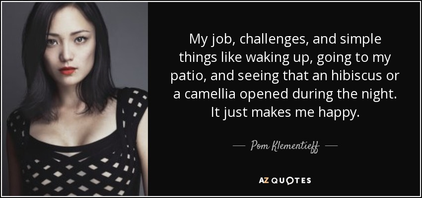 Pom Klementieff Quote My Job Challenges And Simple Things Like