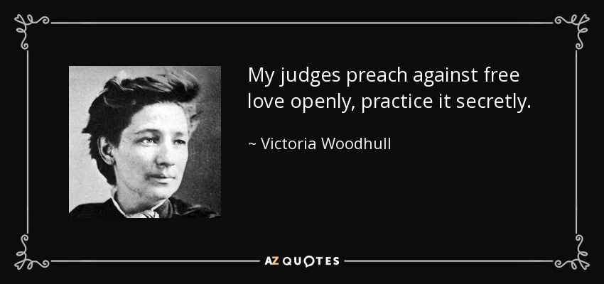 My judges preach against free love openly, practice it secretly. - Victoria Woodhull