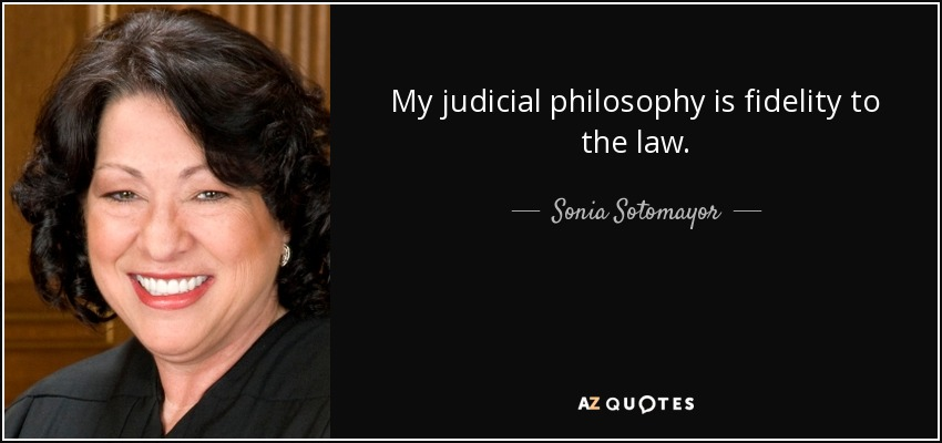 My judicial philosophy is fidelity to the law. - Sonia Sotomayor