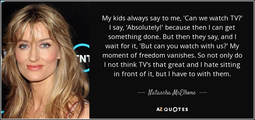 Natascha Mcelhone Quote My Kids Always Say To Me Can We Watch Tv