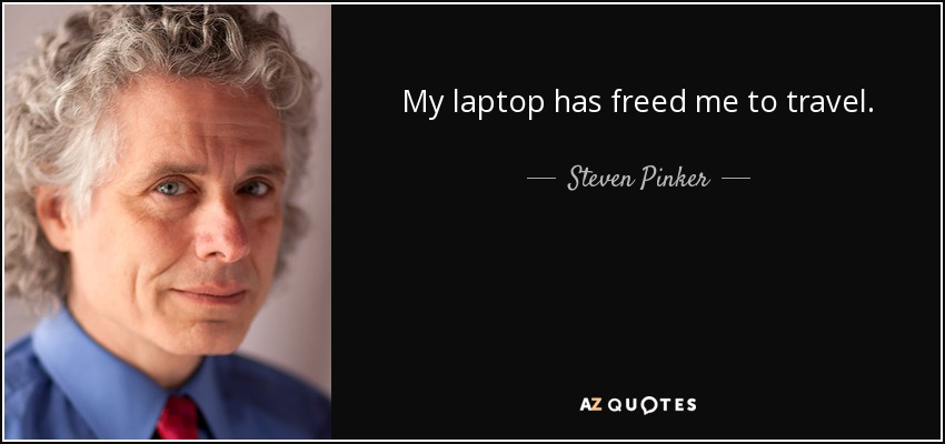 My laptop has freed me to travel. - Steven Pinker
