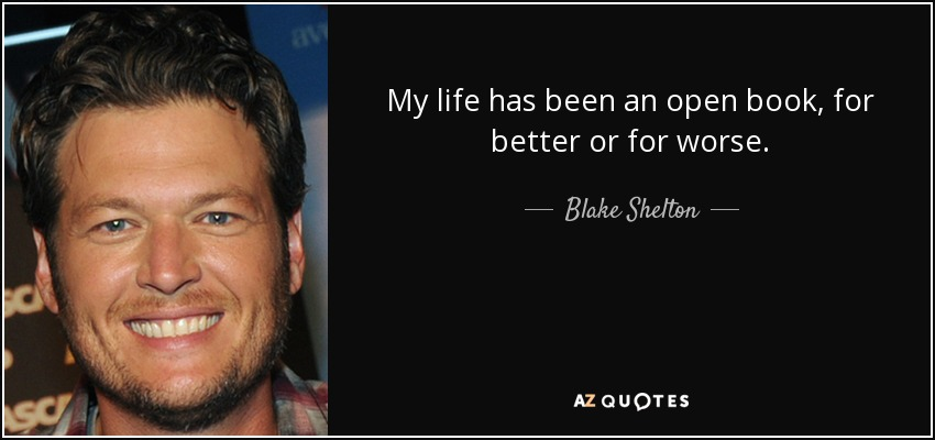 My life has been an open book, for better or for worse. - Blake Shelton