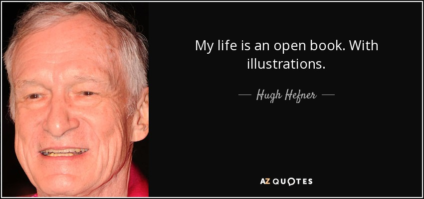 My life is an open book. With illustrations. - Hugh Hefner