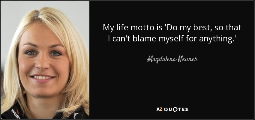 My life motto is 'Do my best, so that I can't blame myself for anything.' - Magdalena Neuner