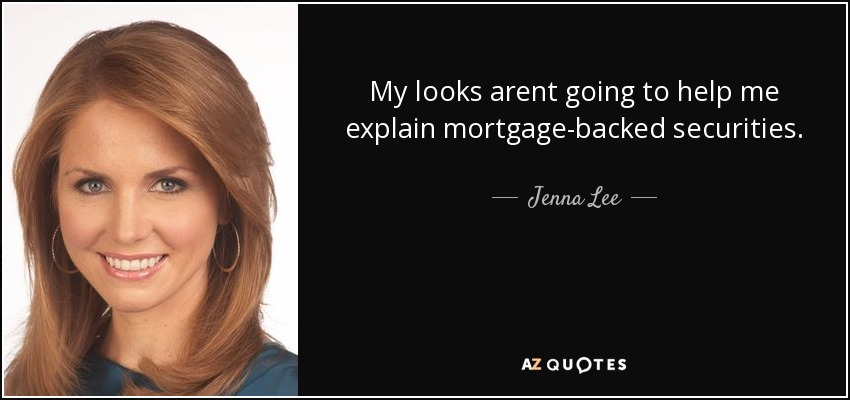 My looks arent going to help me explain mortgage-backed securities. - Jenna Lee