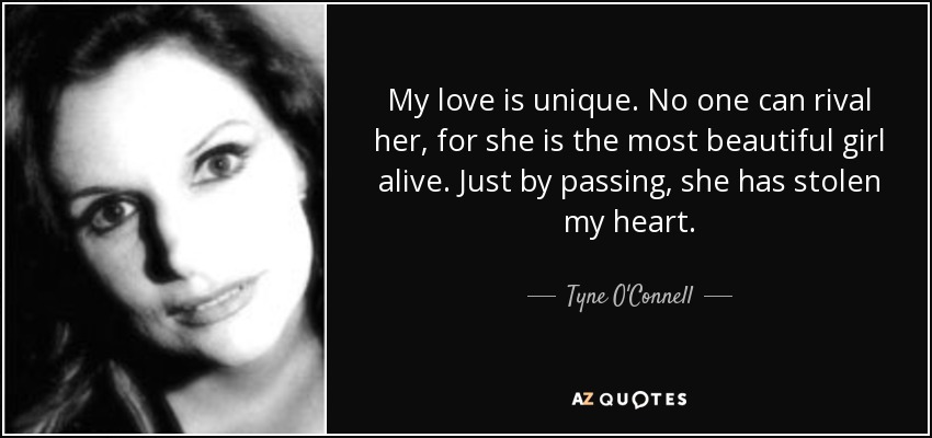 Tyne O\'Connell quote: My love is unique. No one can rival ...