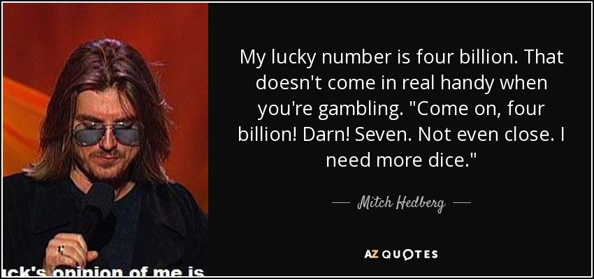 Mitch Hedberg quote: My lucky number is four billion  That doesn't