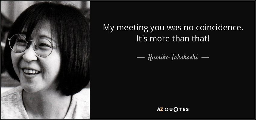 My meeting you was no coincidence. It's more than that! - Rumiko Takahashi