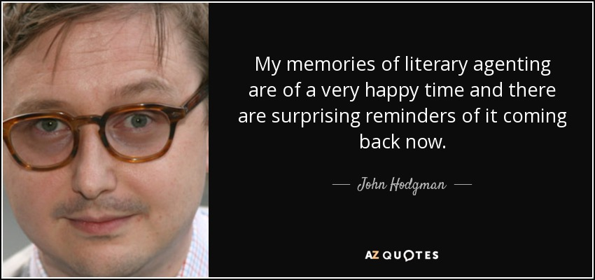 My memories of literary agenting are of a very happy time and there are surprising reminders of it coming back now. - John Hodgman