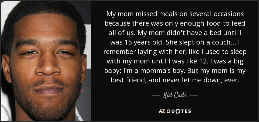 Kid Cudi quote: My mom missed meals on several occasions ...