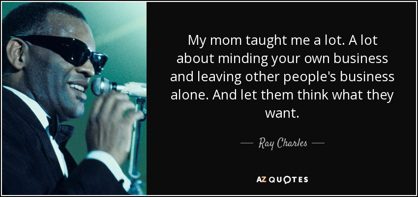 Ray Charles Quote My Mom Taught Me A Lot A Lot About Minding
