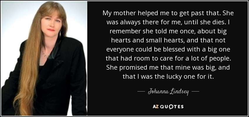 Johanna Lindsey Quote My Mother Helped Me To Get Past That She Was