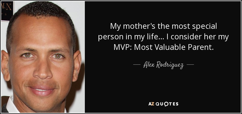 Alex Rodriguez Quote My Mothers The Most Special Person In My Life