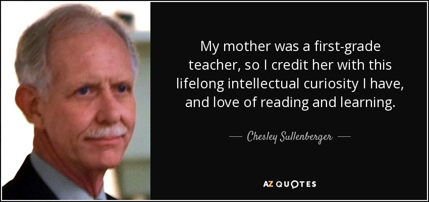 Chesley Sullenberger quote: My mother was a first-grade teacher ...