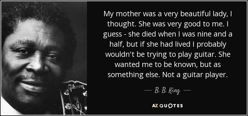 B B King Quote My Mother Was A Very Beautiful Lady I Thought She