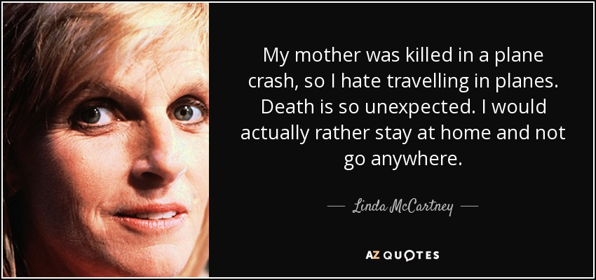 Linda McCartney quote: My mother was killed in a plane crash