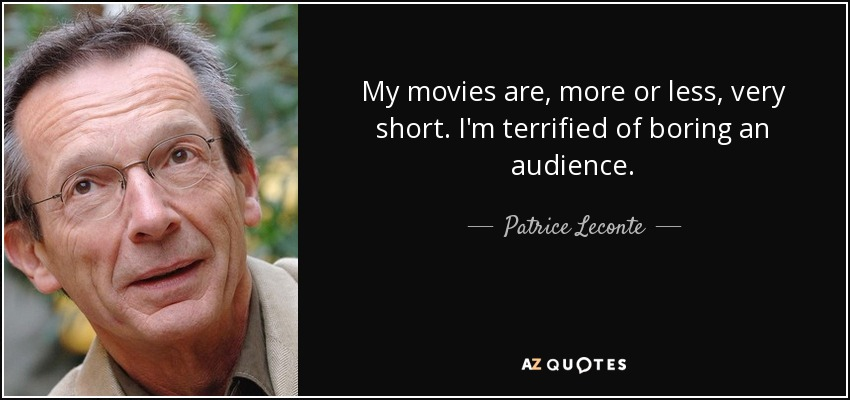 My movies are, more or less, very short. I'm terrified of boring an audience. - Patrice Leconte