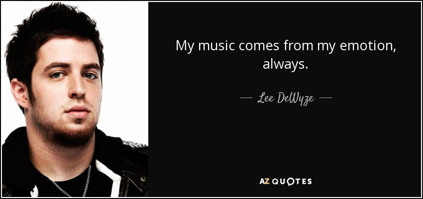 My music comes from my emotion, always. - Lee DeWyze