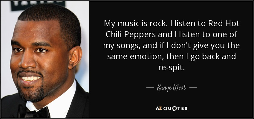 Kanye West Quote: My Music Is Rock. I Listen To Red Hot