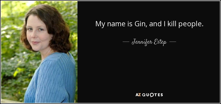 My name is Gin, and I kill people. - Jennifer Estep