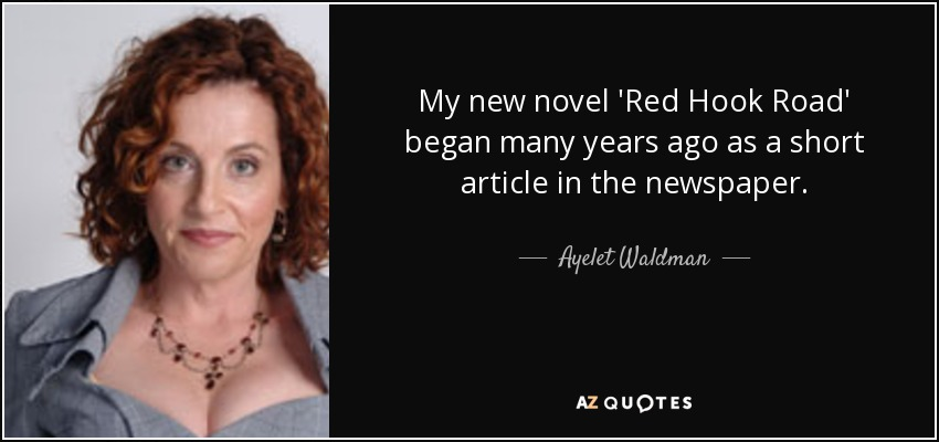 My new novel 'Red Hook Road' began many years ago as a short article in the newspaper. - Ayelet Waldman