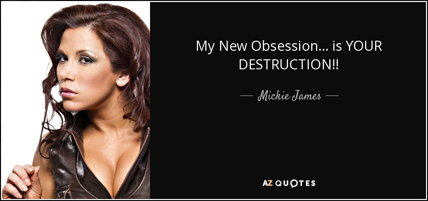 My New Obsession... is YOUR DESTRUCTION!! - Mickie James