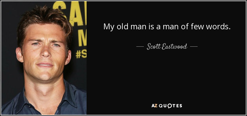 Scott Eastwood Quote My Old Man Is A Man Of Few Words